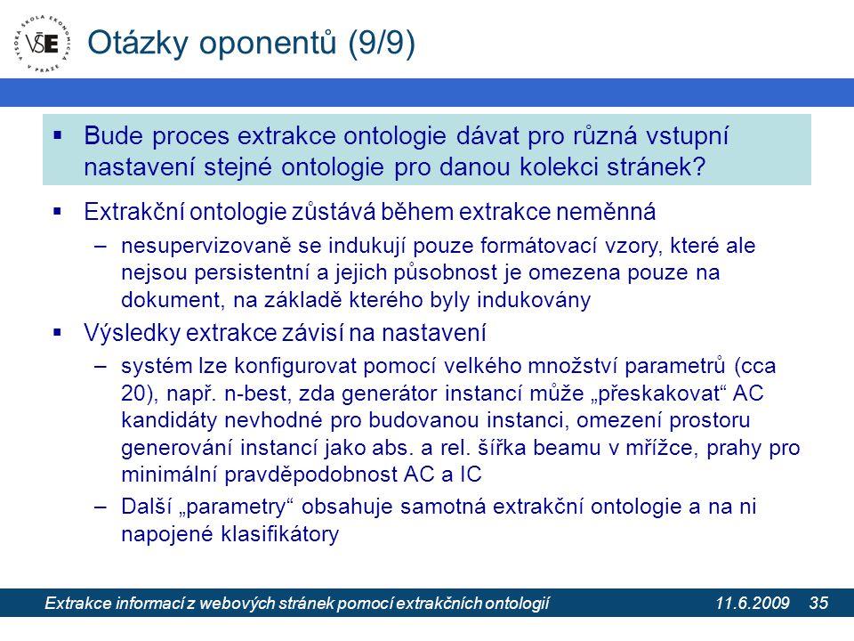 11.6.2009 Extrakce informací z webových stránek pomocí extrakčních ontologií 35 Otázky oponentů (9/9)  Bude proces extrakce ontologie dávat pro různá vstupní nastavení stejné ontologie pro danou kolekci stránek.