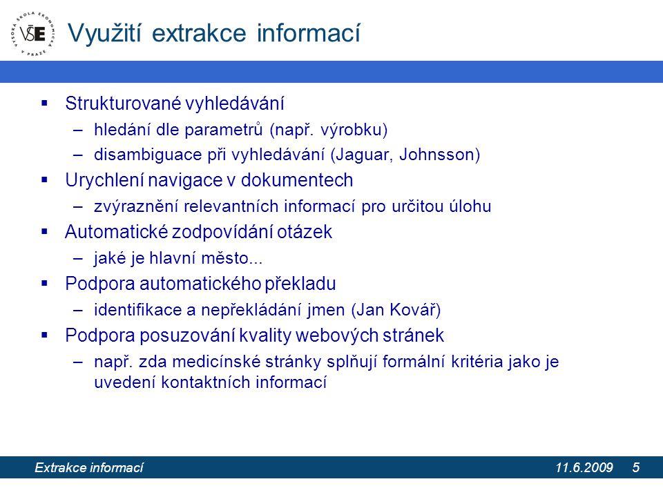 11.6.2009 Extrakce informací z webových stránek pomocí extrakčních ontologií 5 Využití extrakce informací  Strukturované vyhledávání –hledání dle parametrů (např.