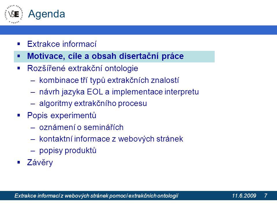 11.6.2009 Extrakce informací z webových stránek pomocí extrakčních ontologií 7 Agenda  Extrakce informací  Motivace, cíle a obsah disertační práce 