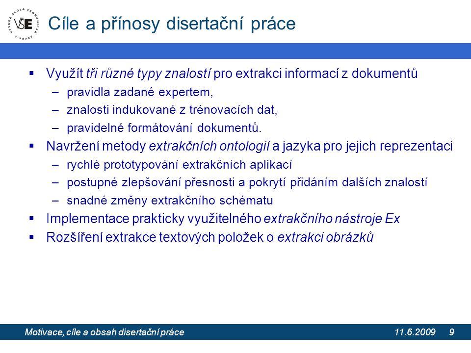 11.6.2009 Extrakce informací z webových stránek pomocí extrakčních ontologií 9 Cíle a přínosy disertační práce  Využít tři různé typy znalostí pro ex