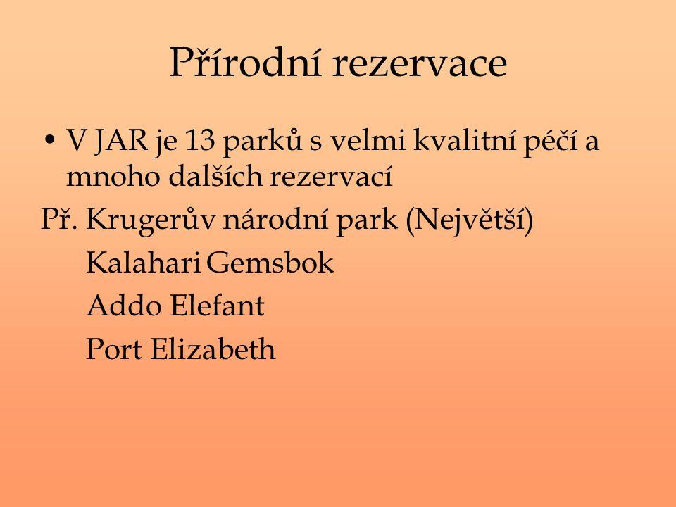 Přírodní rezervace V JAR je 13 parků s velmi kvalitní péčí a mnoho dalších rezervací Př. Krugerův národní park (Největší) Kalahari Gemsbok Addo Elefan