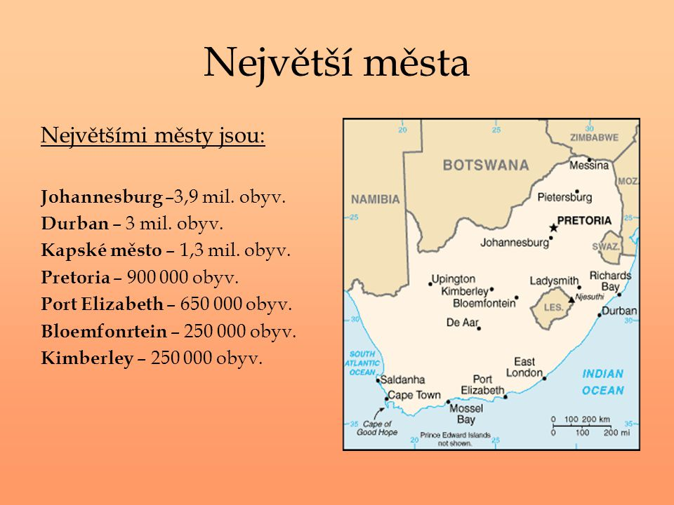 Největší města Největšími městy jsou: Johannesburg –3,9 mil. obyv. Durban – 3 mil. obyv. Kapské město – 1,3 mil. obyv. Pretoria – 900 000 obyv. Port E
