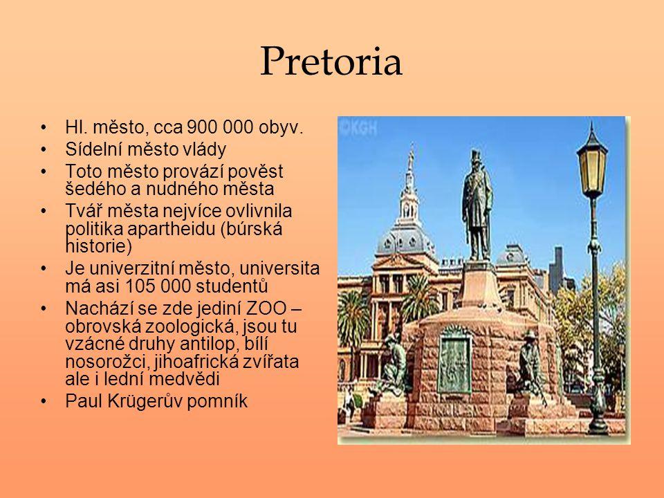 Pretoria Hl. město, cca 900 000 obyv. Sídelní město vlády Toto město provází pověst šedého a nudného města Tvář města nejvíce ovlivnila politika apart