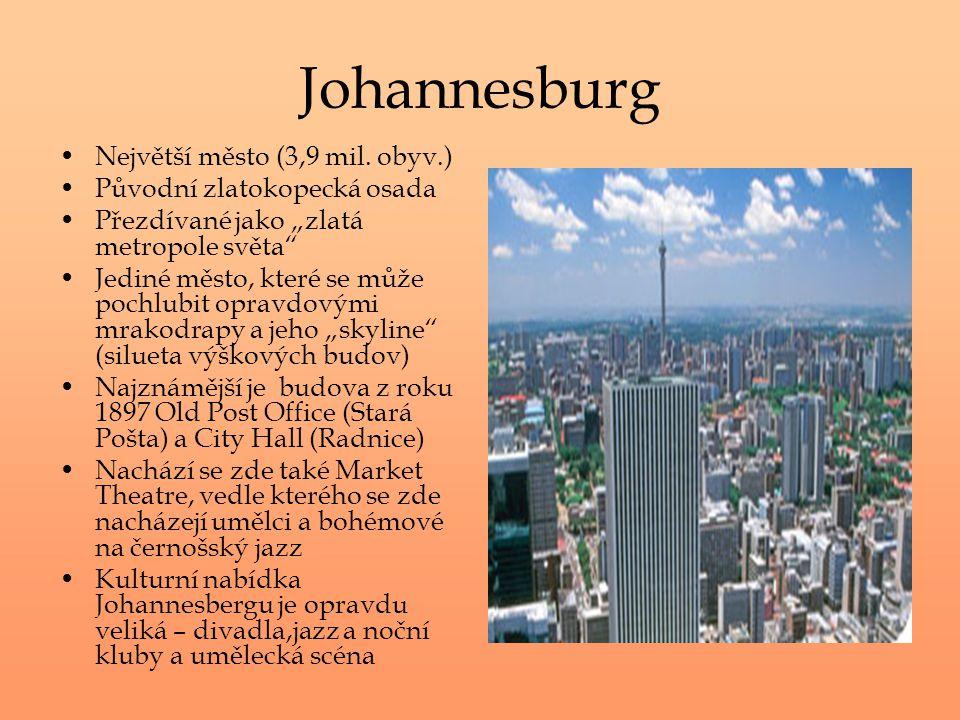 """Johannesburg Největší město (3,9 mil. obyv.) Původní zlatokopecká osada Přezdívané jako """"zlatá metropole světa"""" Jediné město, které se může pochlubit"""