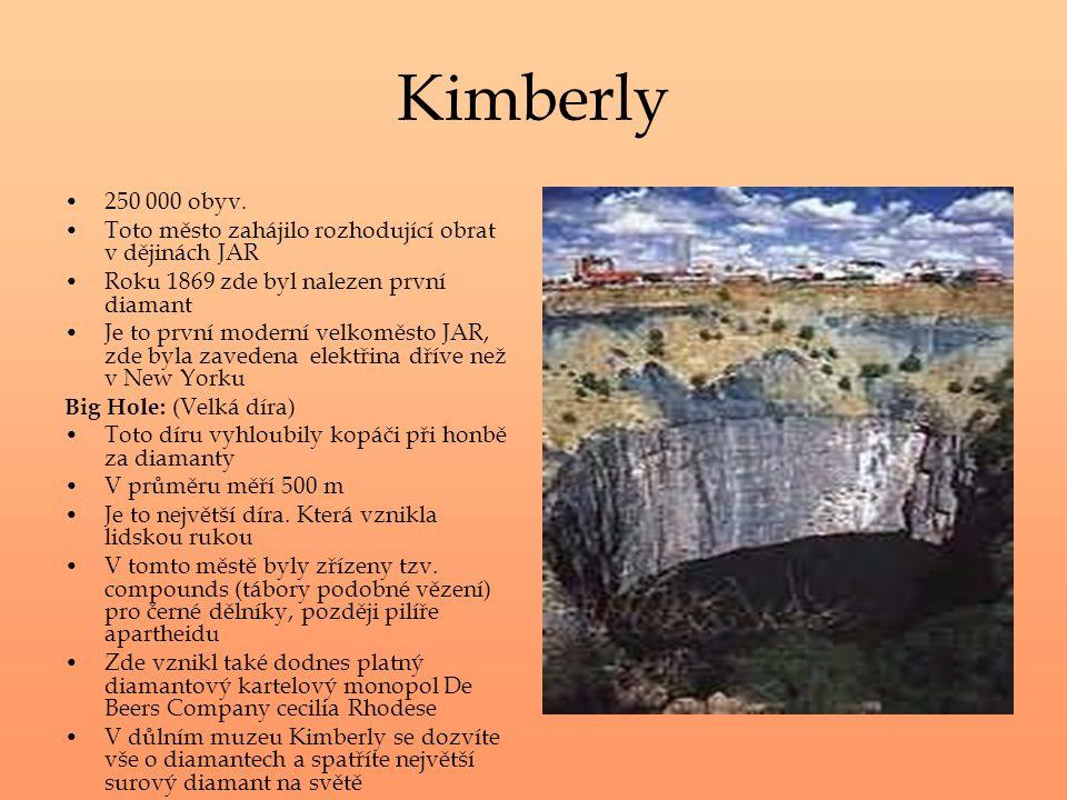 Kimberly 250 000 obyv. Toto město zahájilo rozhodující obrat v dějinách JAR Roku 1869 zde byl nalezen první diamant Je to první moderní velkoměsto JAR