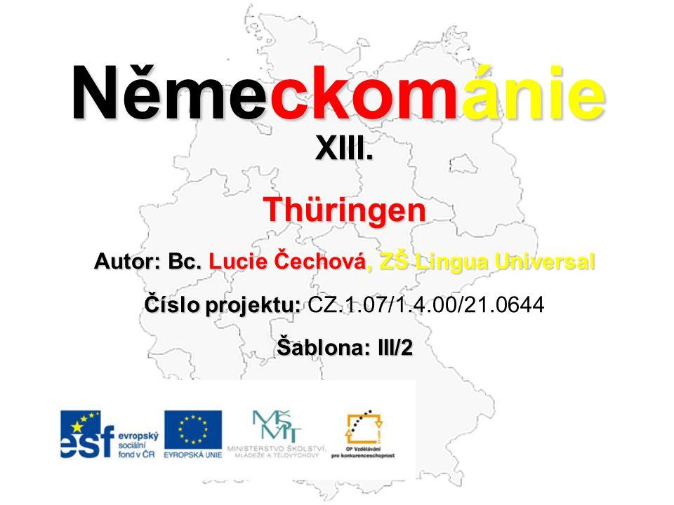 Německománie XIII.Thüringen Autor: Bc. Lucie Čechová, ZŠ Lingua Universal Číslo projektu: Číslo projektu: CZ.1.07/1.4.00/21.0644 Šablona: III/2