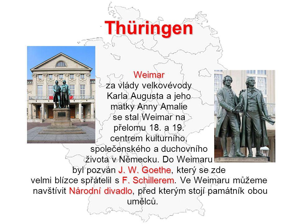 Thüringen Weimar za vlády velkovévody Karla Augusta a jeho matky Anny Amalie se stal Weimar na přelomu 18. a 19. centrem kulturního, společenského a d