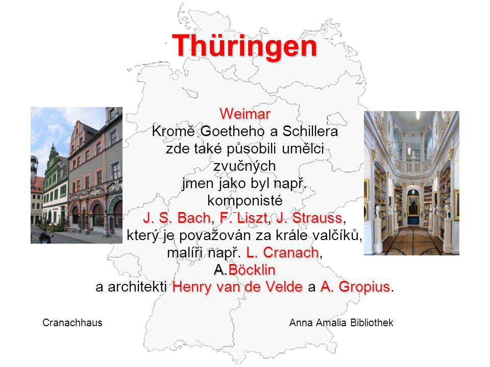 Thüringen Weimar Kromě Goetheho a Schillera zde také působili umělci zvučných jmen jako byl např. komponisté J. S. BachF. LisztJ. Strauss J. S. Bach,