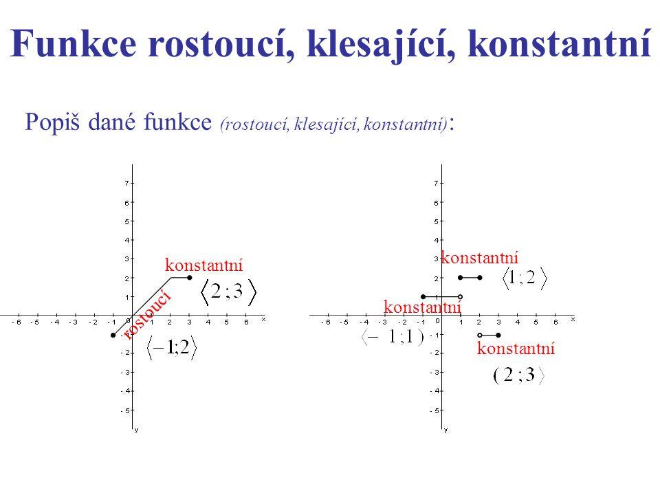 Popiš dané funkce (rostoucí, klesající, konstantní) : rostoucí konstantní Funkce rostoucí, klesající, konstantní