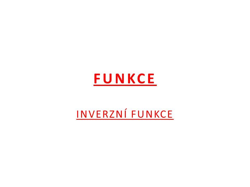FUNKCE INVERZNÍ FUNKCE