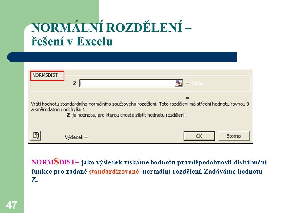 47 NORMÁLNÍ ROZDĚLENÍ – řešení v Excelu NORM S DIST– jako výsledek získáme hodnotu pravděpodobnosti distribuční funkce pro zadané standardizované norm