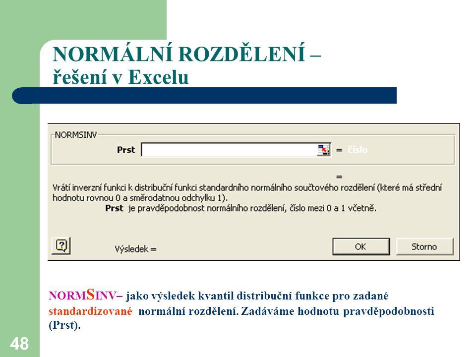 48 NORMÁLNÍ ROZDĚLENÍ – řešení v Excelu NORM S INV– jako výsledek kvantil distribuční funkce pro zadané standardizované normální rozdělení. Zadáváme h
