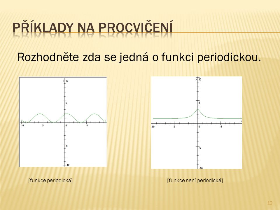 Rozhodněte zda se jedná o funkci periodickou. [funkce periodická][funkce není periodická] 12