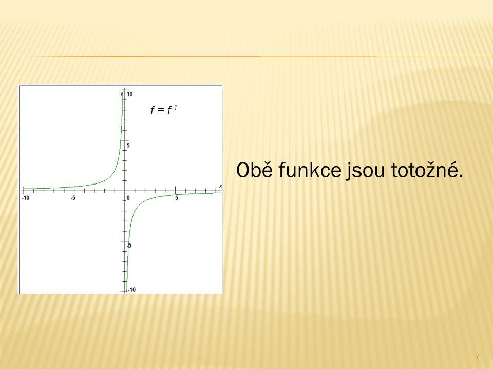 f = f -1 Obě funkce jsou totožné. 7