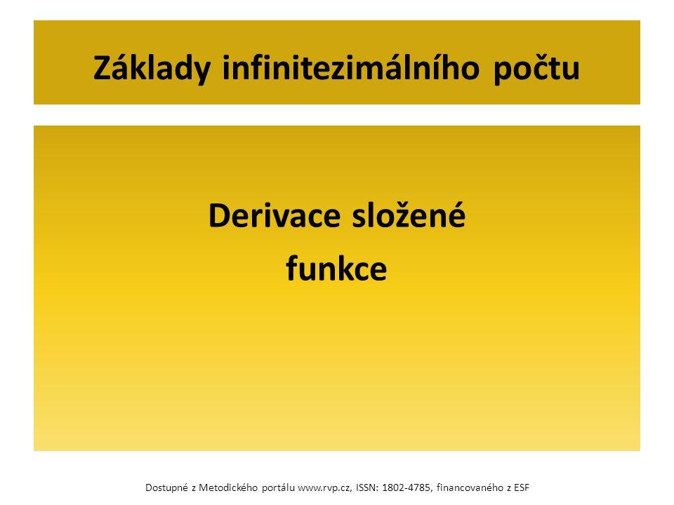 Derivace složené funkce Základy infinitezimálního počtu Dostupné z Metodického portálu www.rvp.cz, ISSN: 1802-4785, financovaného z ESF