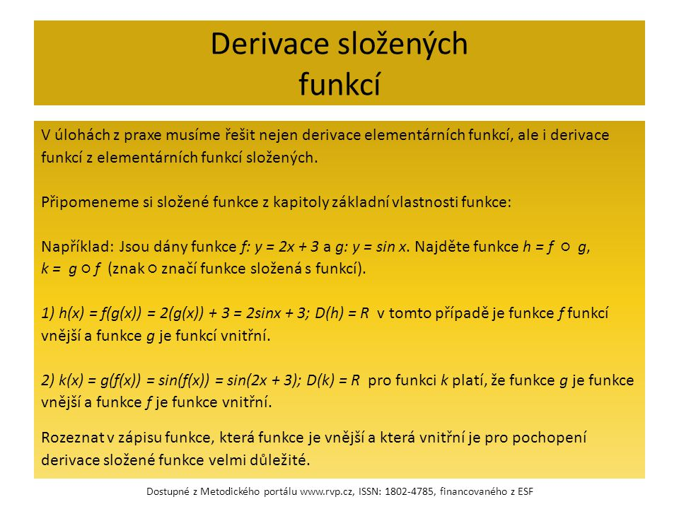 Derivace složených funkcí V úlohách z praxe musíme řešit nejen derivace elementárních funkcí, ale i derivace funkcí z elementárních funkcí složených.