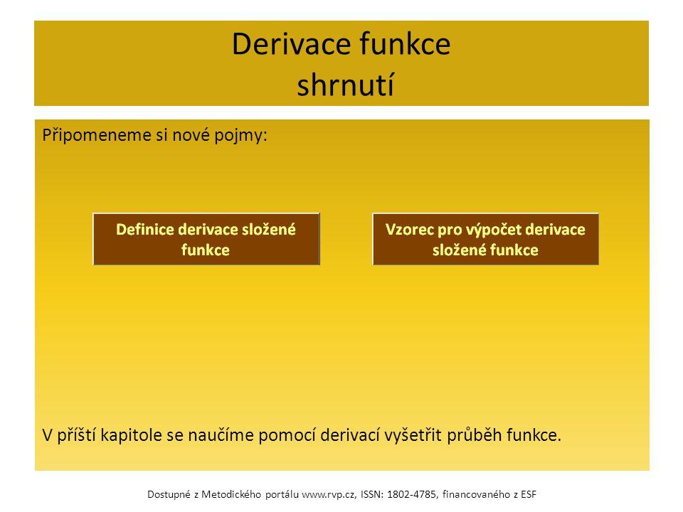 Derivace funkce shrnutí Připomeneme si nové pojmy: V příští kapitole se naučíme pomocí derivací vyšetřit průběh funkce.