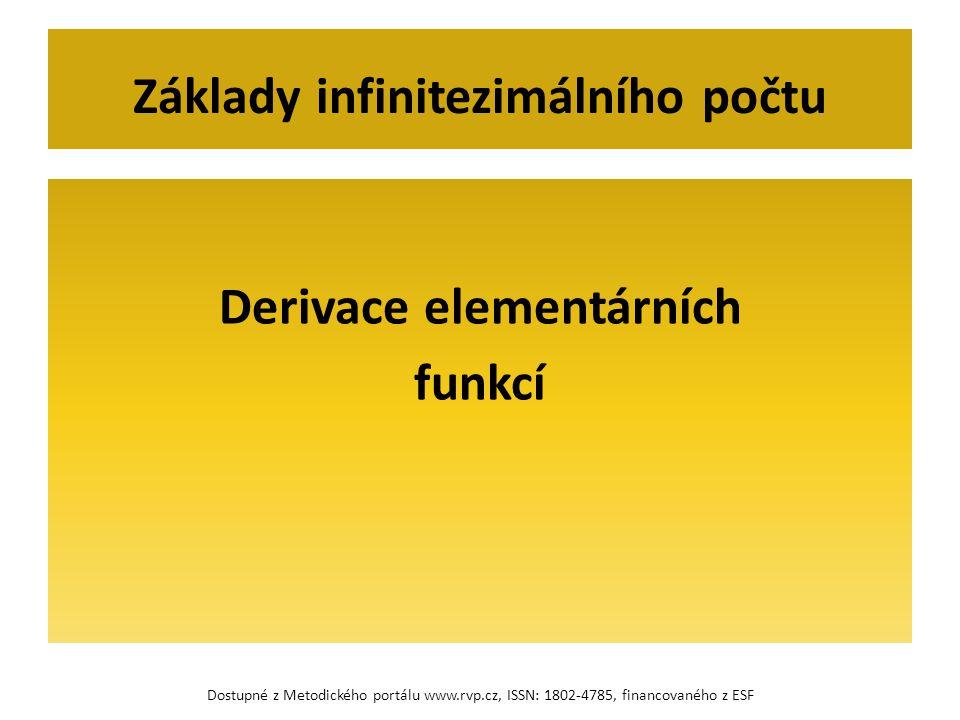 Derivace elementárních funkcí Základy infinitezimálního počtu Dostupné z Metodického portálu www.rvp.cz, ISSN: 1802-4785, financovaného z ESF