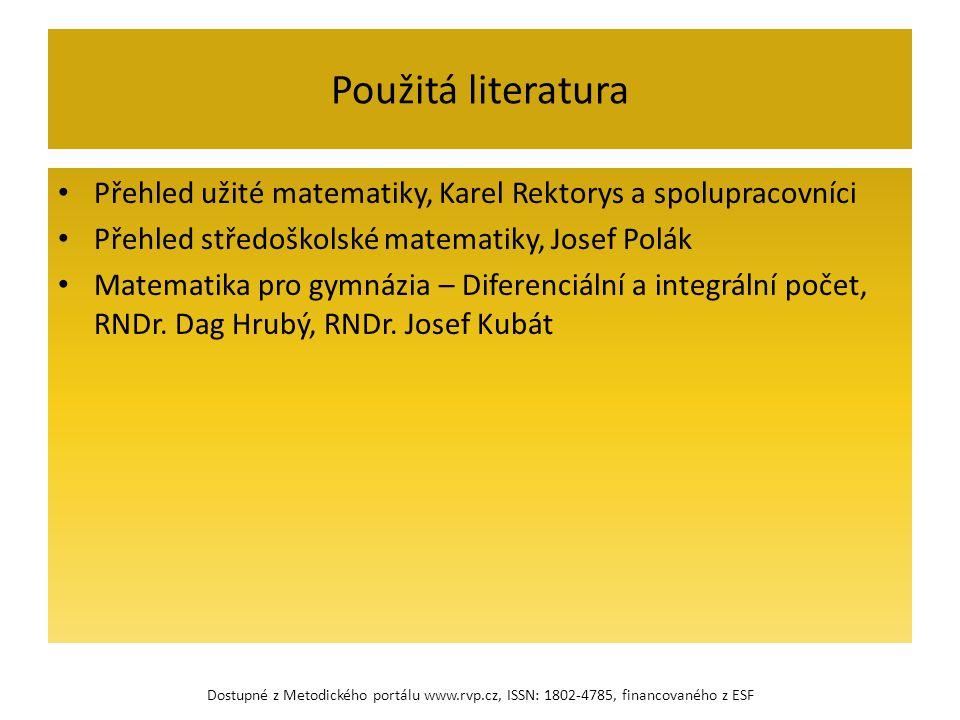 Použitá literatura Přehled užité matematiky, Karel Rektorys a spolupracovníci Přehled středoškolské matematiky, Josef Polák Matematika pro gymnázia –
