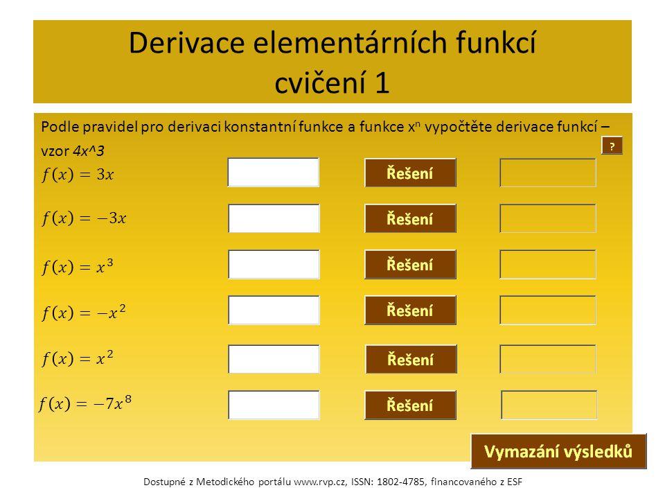 Derivace elementárních funkcí cvičení 1 Podle pravidel pro derivaci konstantní funkce a funkce x n vypočtěte derivace funkcí – vzor 4x^3 Dostupné z Me