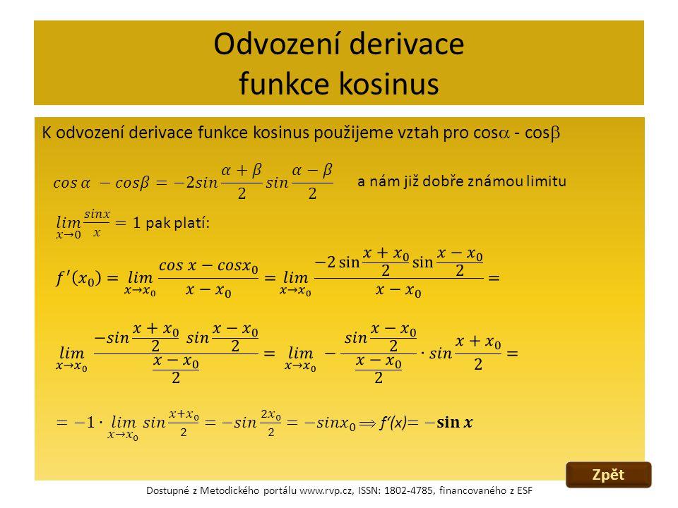 Odvození derivace funkce kosinus K odvození derivace funkce kosinus použijeme vztah pro cos  - cos  a nám již dobře známou limitu Dostupné z Metodic