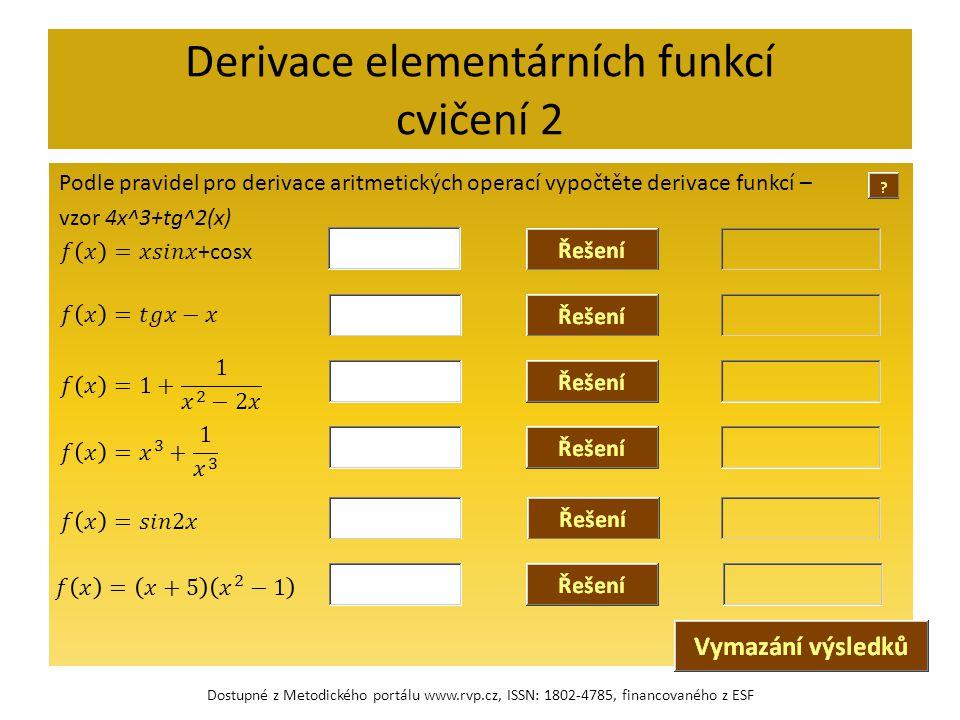 Derivace elementárních funkcí cvičení 2 Podle pravidel pro derivace aritmetických operací vypočtěte derivace funkcí – vzor 4x^3+tg^2(x) Dostupné z Met