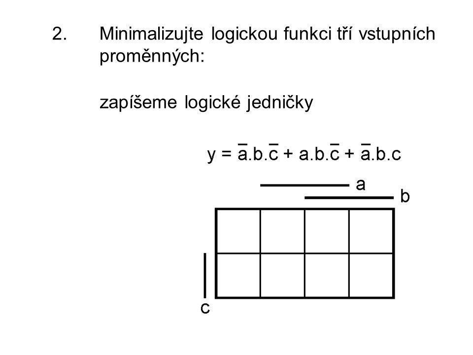 2. Minimalizujte logickou funkci tří vstupních proměnných: zapíšeme logické jedničky