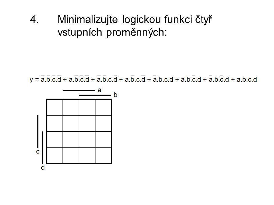 4. Minimalizujte logickou funkci čtyř vstupních proměnných: