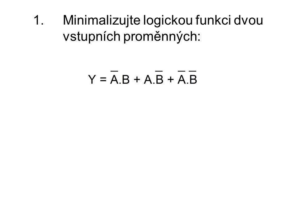 1.Minimalizujte logickou funkci dvou vstupních proměnných: