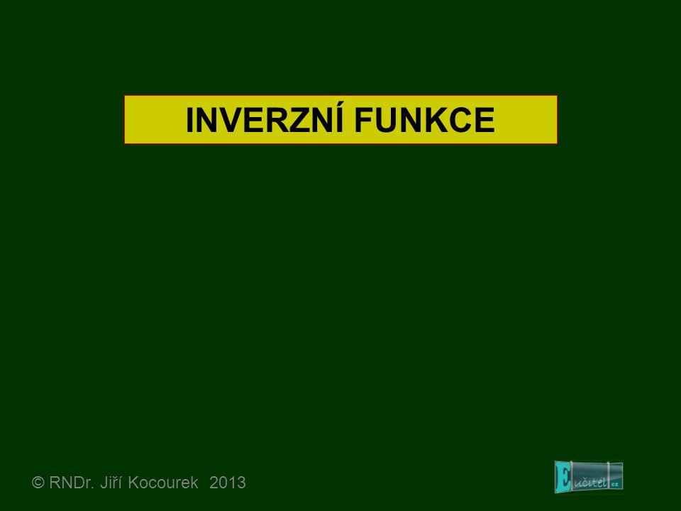 INVERZNÍ FUNKCE © RNDr. Jiří Kocourek 2013