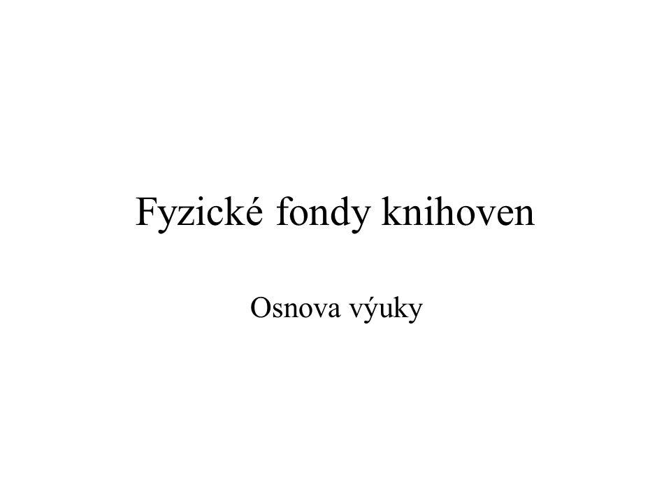 Fyzické fondy knihoven Osnova výuky
