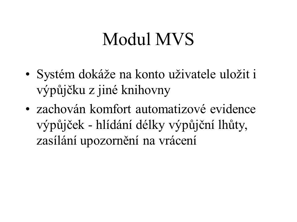 Modul MVS Systém dokáže na konto uživatele uložit i výpůjčku z jiné knihovny zachován komfort automatizové evidence výpůjček - hlídání délky výpůjční