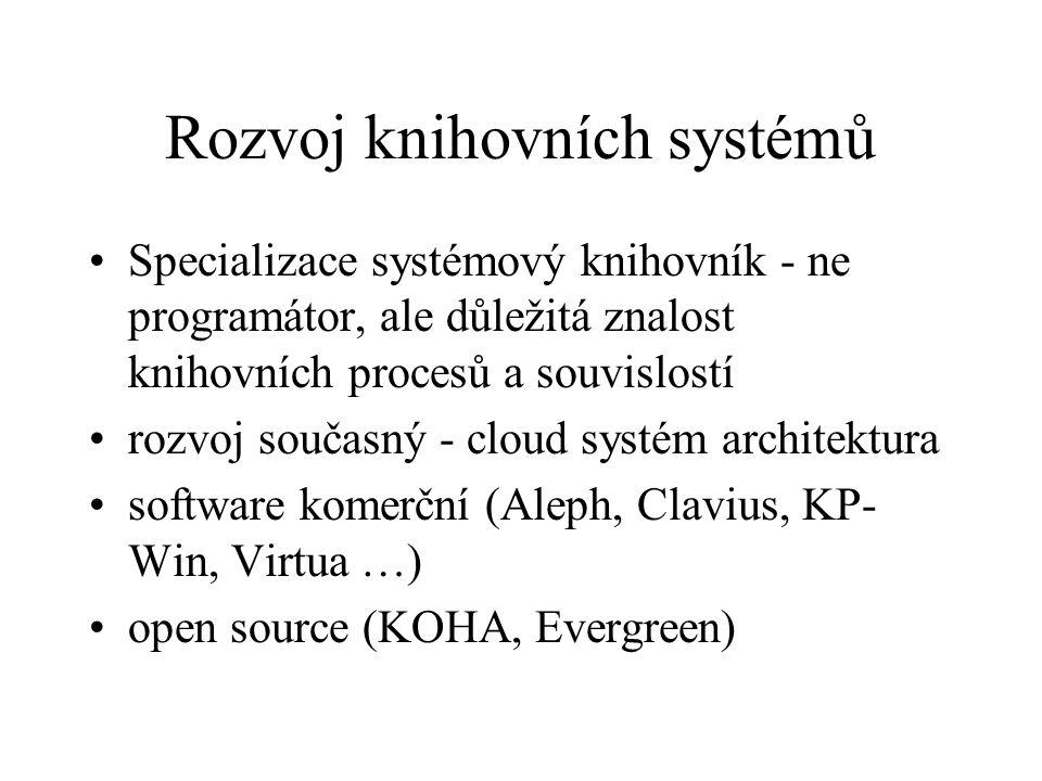 Rozvoj knihovních systémů Specializace systémový knihovník - ne programátor, ale důležitá znalost knihovních procesů a souvislostí rozvoj současný - c
