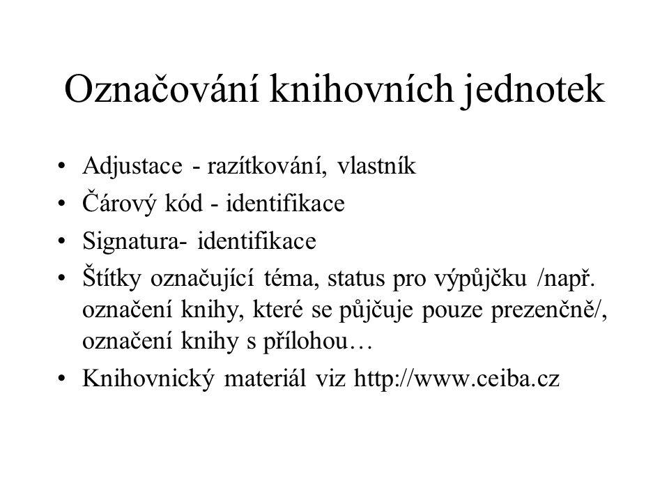 Označování knihovních jednotek Adjustace - razítkování, vlastník Čárový kód - identifikace Signatura- identifikace Štítky označující téma, status pro