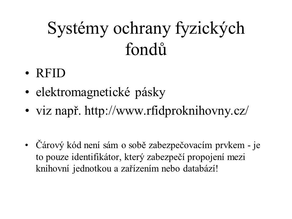 Systémy ochrany fyzických fondů RFID elektromagnetické pásky viz např. http://www.rfidproknihovny.cz/ Čárový kód není sám o sobě zabezpečovacím prvkem
