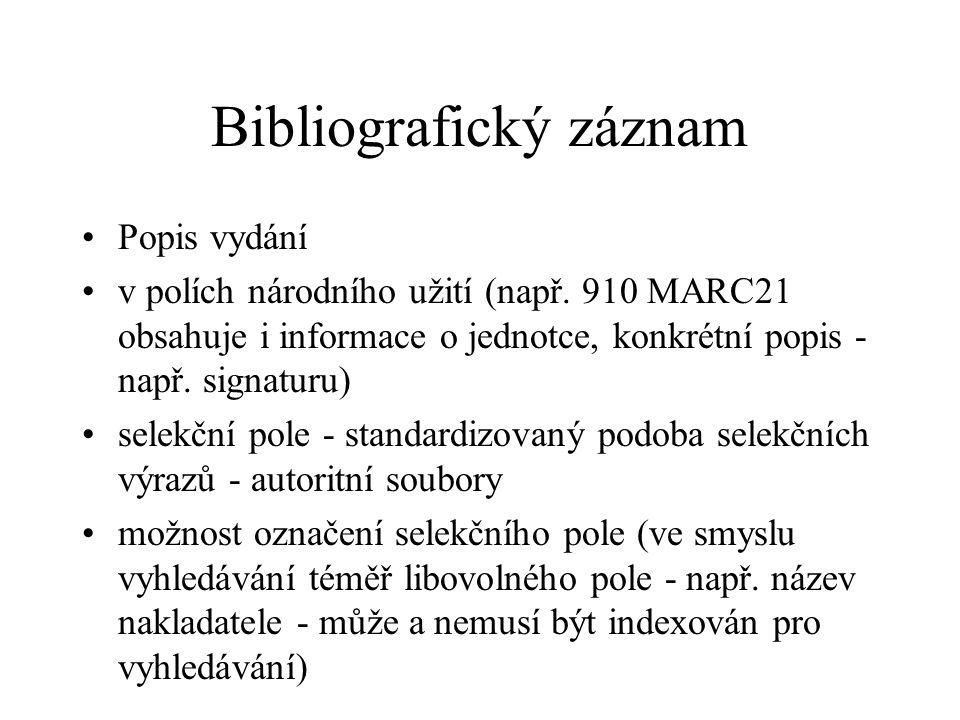 Bibliografický záznam Popis vydání v polích národního užití (např. 910 MARC21 obsahuje i informace o jednotce, konkrétní popis - např. signaturu) sele