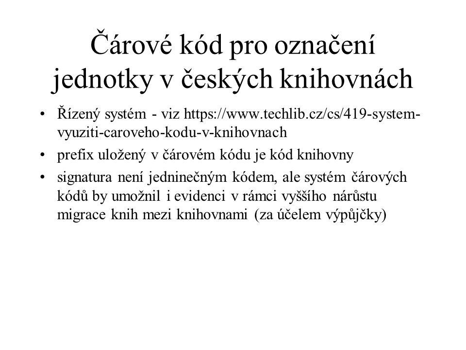 Čárové kód pro označení jednotky v českých knihovnách Řízený systém - viz https://www.techlib.cz/cs/419-system- vyuziti-caroveho-kodu-v-knihovnach pre