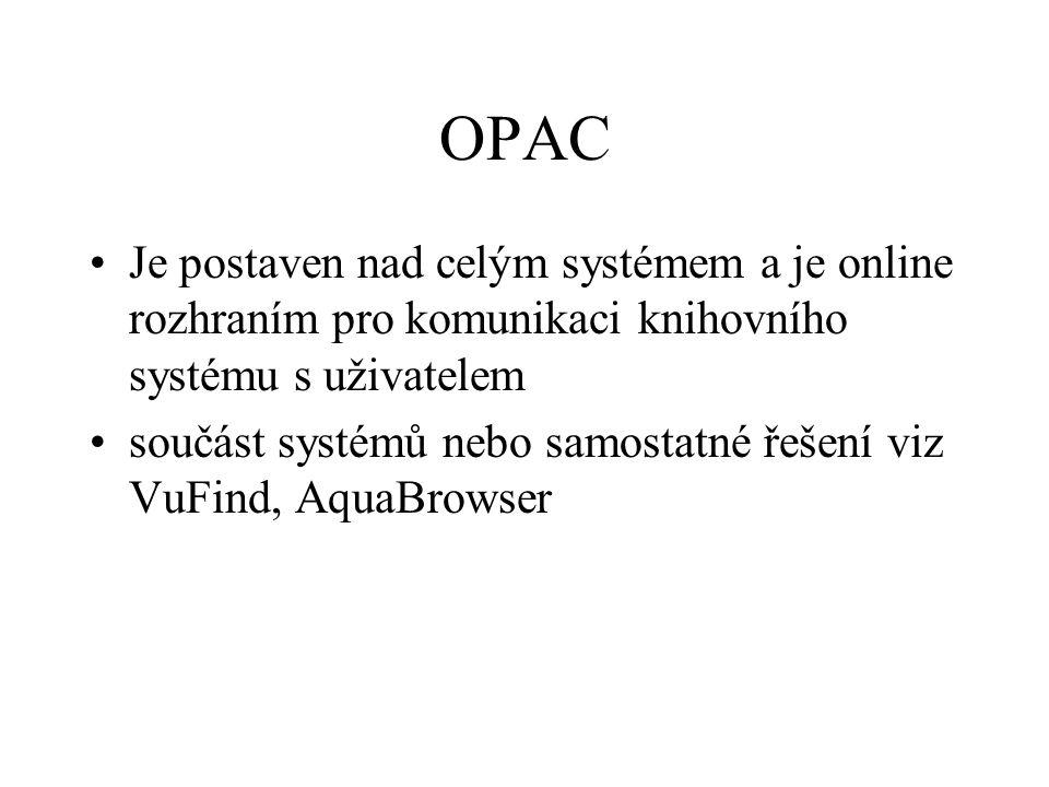 OPAC Je postaven nad celým systémem a je online rozhraním pro komunikaci knihovního systému s uživatelem součást systémů nebo samostatné řešení viz Vu