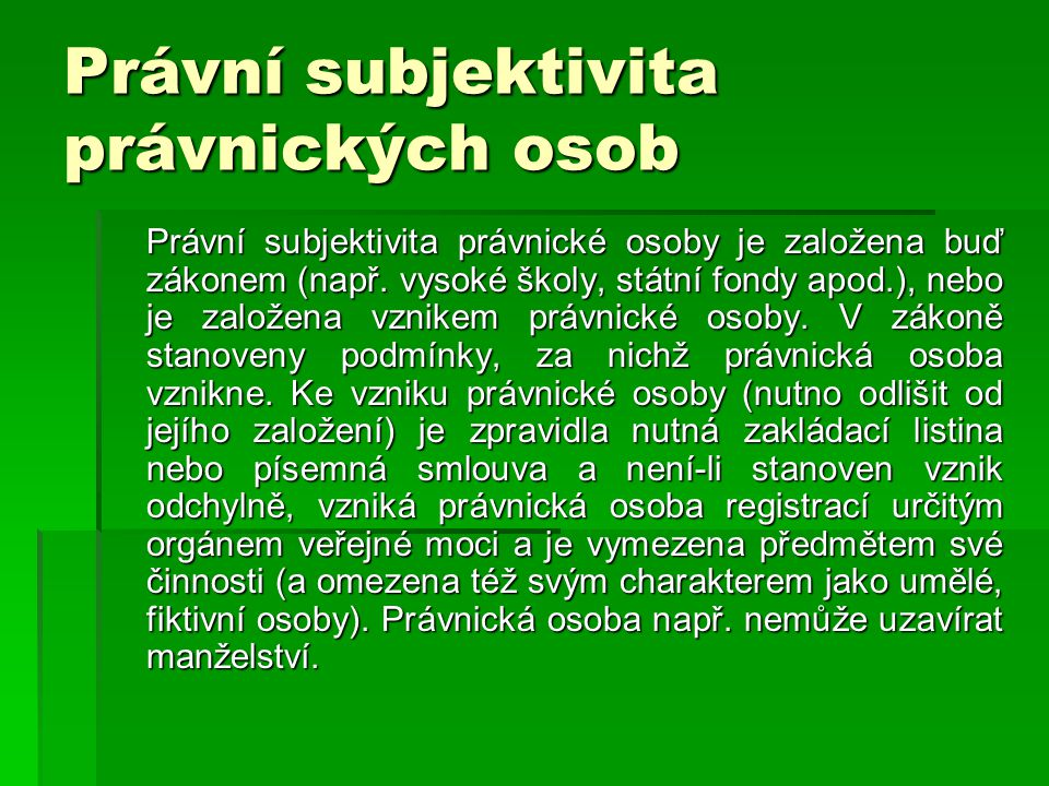 Právní subjektivita právnických osob Právní subjektivita právnické osoby je založena buď zákonem (např.