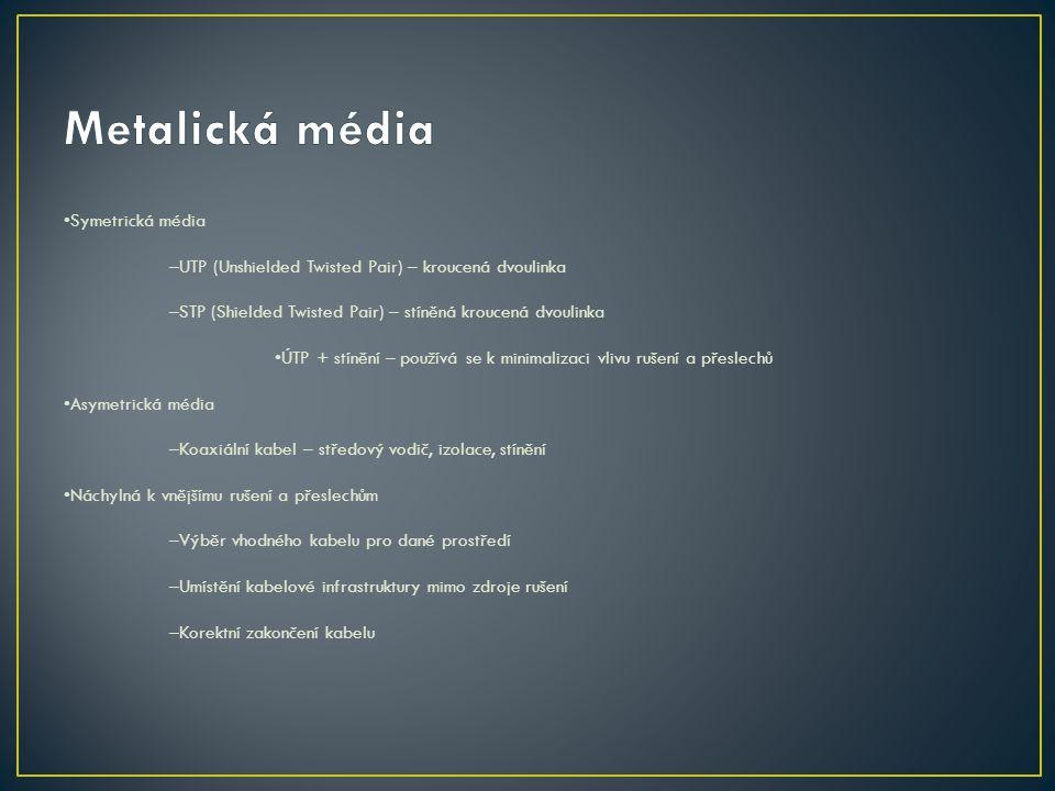 Symetrická média –UTP (Unshielded Twisted Pair) – kroucená dvoulinka –STP (Shielded Twisted Pair) – stíněná kroucená dvoulinka ÚTP + stínění – používá
