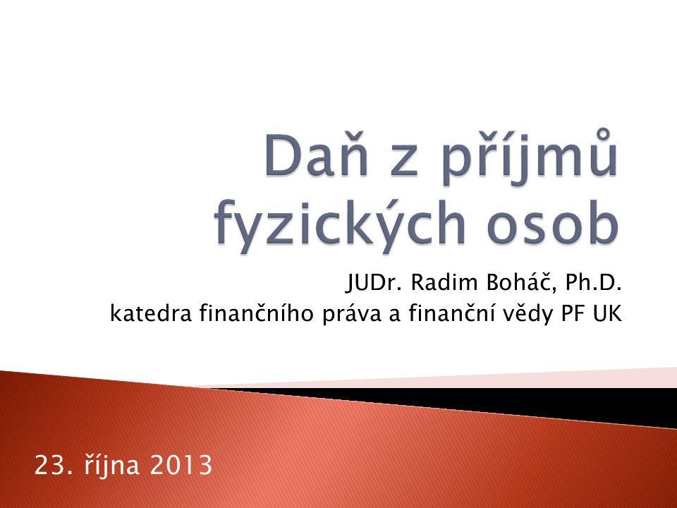 JUDr. Radim Boháč, Ph.D. katedra finančního práva a finanční vědy PF UK 23. října 2013
