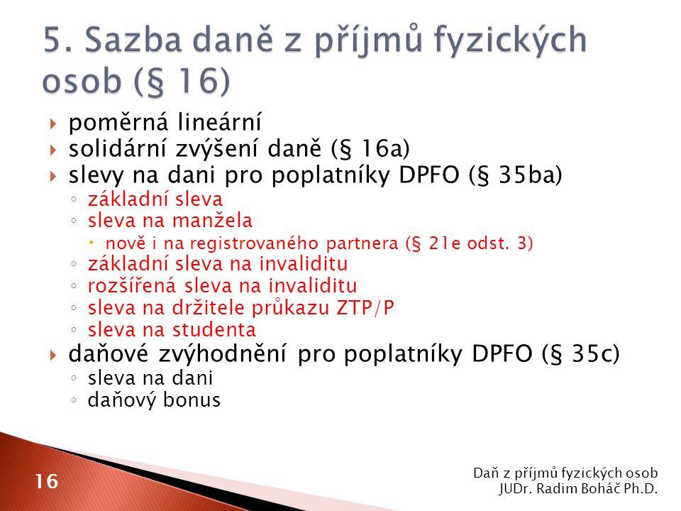  poměrná lineární  solidární zvýšení daně (§ 16a)  slevy na dani pro poplatníky DPFO (§ 35ba) ◦ základní sleva ◦ sleva na manžela  nově i na registrovaného partnera (§ 21e odst.
