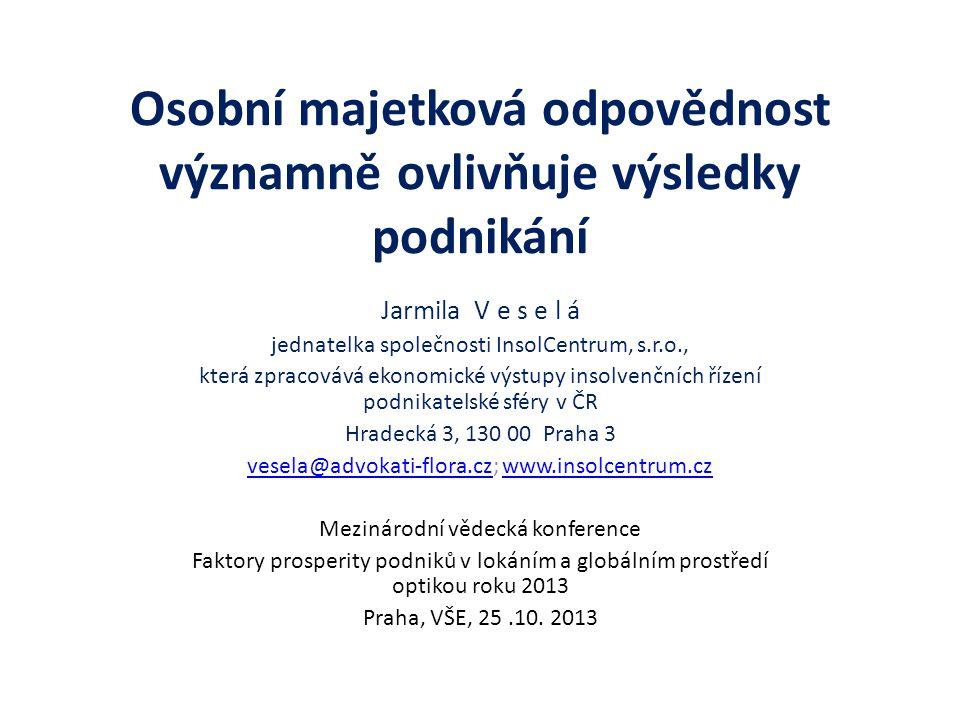 Osobní majetková odpovědnost významně ovlivňuje výsledky podnikání Jarmila V e s e l á jednatelka společnosti InsolCentrum, s.r.o., která zpracovává e