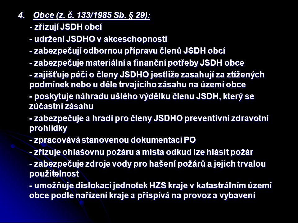 4.Obce (z. č. 133/1985 Sb. § 29): - zřizují JSDH obcí - zřizují JSDH obcí - udržení JSDHO v akceschopnosti - zabezpečují odbornou přípravu členů JSDH