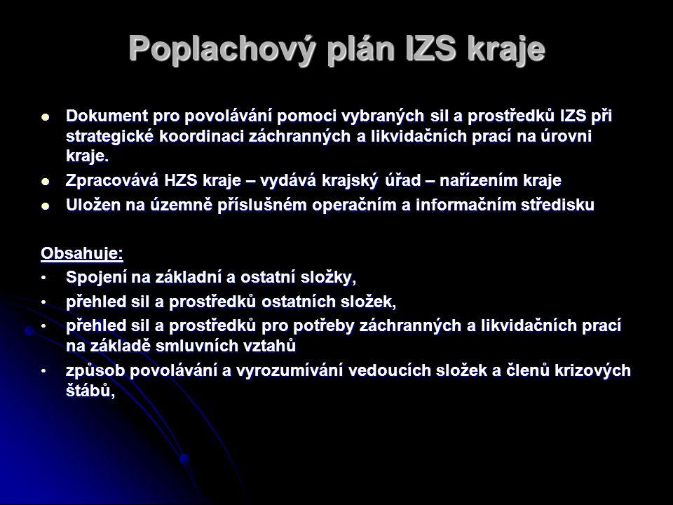 Poplachový plán IZS kraje Dokument pro povolávání pomoci vybraných sil a prostředků IZS při strategické koordinaci záchranných a likvidačních prací na úrovni kraje.