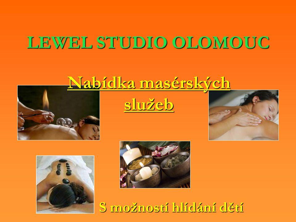 LEWEL STUDIO OLOMOUC Nabídka masérských služeb S možností hlídání dětí S možností hlídání dětí