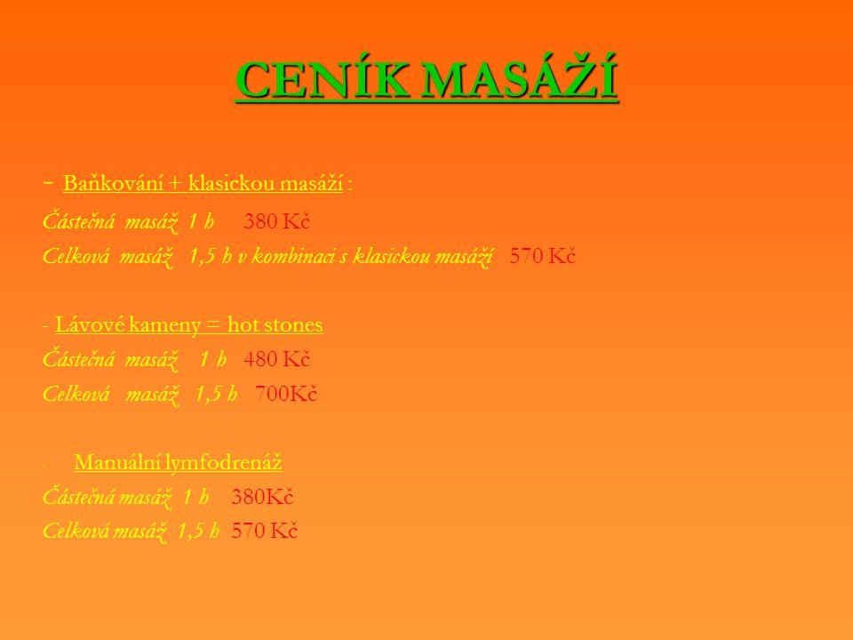 CENÍK MASÁŽÍ - Baňkování + klasickou masáží : Částečná masáž 1 h 380 Kč Celková masáž 1,5 h v kombinaci s klasickou masáží 570 Kč - Lávové kameny = ho