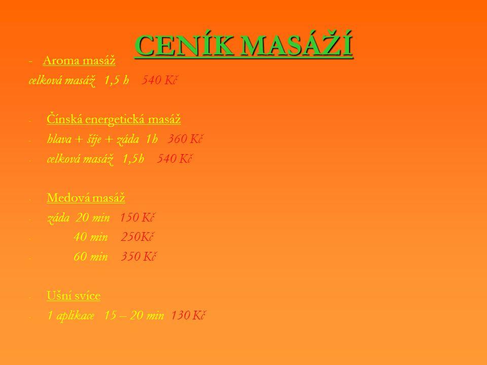CENÍK MASÁŽÍ - Aroma masáž celková masáž 1,5 h 540 Kč - - Čínská energetická masáž - - hlava + šíje + záda 1h 360 Kč - - celková masáž 1,5h 540 Kč - -