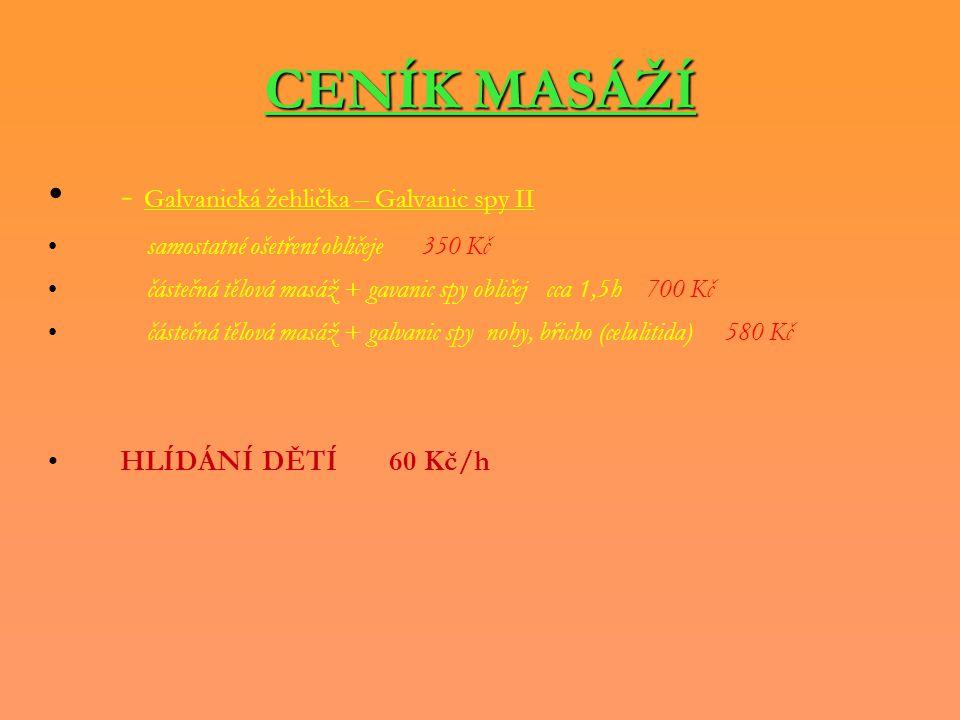 CENÍK MASÁŽÍ - Galvanická žehlička – Galvanic spy II samostatné ošetření obličeje 350 Kč částečná tělová masáž + gavanic spy obličej cca 1,5h 700 Kč č