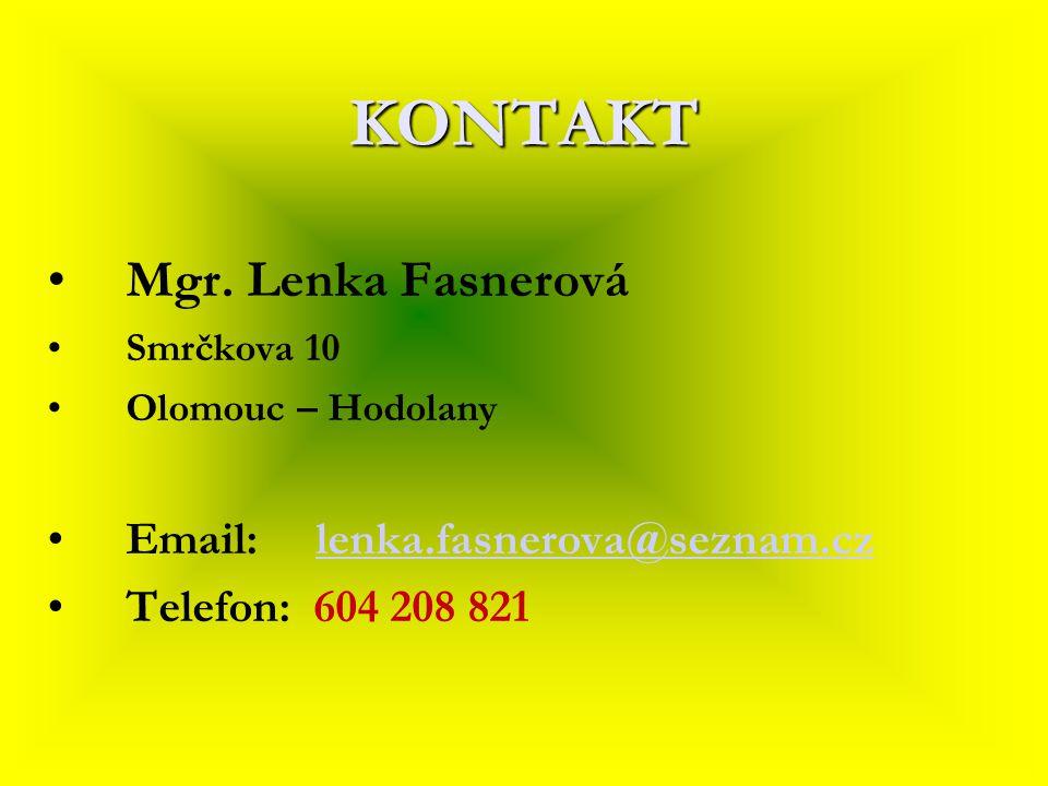 KONTAKT Mgr. Lenka Fasnerová Smrčkova 10 Olomouc – Hodolany Email: lenka.fasnerova@seznam.czlenka.fasnerova@seznam.cz Telefon: 604 208 821